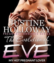 The Evolution of Eve - My Hot Pregnant Lover ebook by Justine Holloway