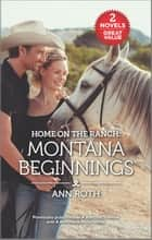 Home on the Ranch: Montana Beginnings ebook by Ann Roth