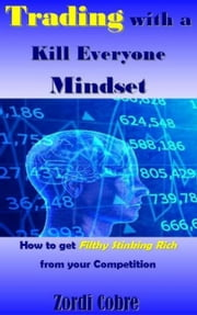 Trading with a Kill Everyone Mindset ebook by Zordi Cobre