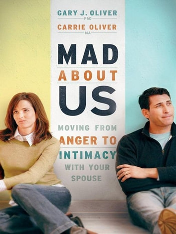 Mad About Us - Moving from Anger to Intimacy with Your Spouse ebook by Gary J. Oliver,Carrie Oliver