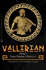 Vallirian: Entre Deuses e Homens - Portuguese Version ebook by Alexandre Rodrigues Lopes