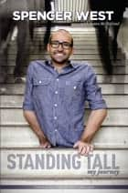 Standing Tall - My Journey ebook by Spencer West, Craig And Marc Kielburger