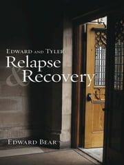 Edward and Tyler Relapse & Recovery ebook by Edward Bear