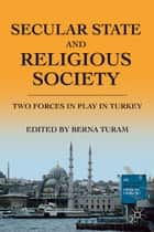Secular State and Religious Society ebook by B. Turam