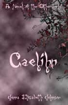 Caelihn: A Novel of the Otherworld ebook by Jenna Elizabeth Johnson