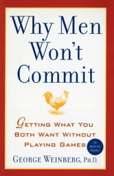 Why Men Won't Commit - Getting What You Both Want Without Playing Games ebook by Ph.D. George Weinberg, Ph.D.