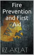 Fire - Prevention and First Aid ebook by RZ Aklat