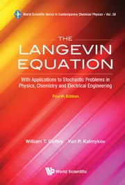 The Langevin Equation - With Applications to Stochastic Problems in Physics, Chemistry and Electrical Engineering ebook by William T Coffey, Yuri P Kalmykov