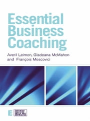 Essential Business Coaching ebook by Averil Leimon,Gladeana McMahon,Francois Moscovici