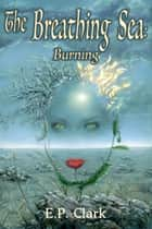The Breathing Sea I - Burning ebook by E.P. Clark