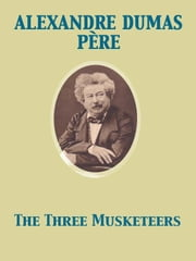 The Three Musketeers ebook by Alexandre Dumas père