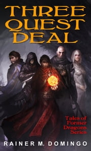 Three Quest Deal (Tales of Former Dragons, Book 1) ebook by Rainer M Domingo