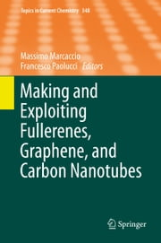 Making and Exploiting Fullerenes, Graphene, and Carbon Nanotubes ebook by Massimo Marcaccio,Francesco Paolucci