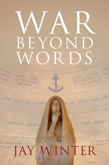 War beyond Words - Languages of Remembrance from the Great War to the Present ebook by Jay Winter