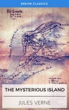 The Mysterious Island (Dream Classics) ebook by Dream Classics, Jules Verne