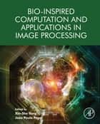 Bio-Inspired Computation and Applications in Image Processing ebook by Xin-She Yang, João Paulo Papa