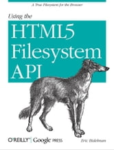 Using the HTML5 Filesystem API ebook by Eric Bidelman