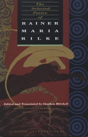 The Selected Poetry of Rainer Maria Rilke ebook by Rainer Maria Rilke,Stephen Mitchell,Stephen Mitchell,Robert Hass
