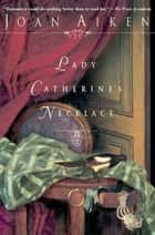 Lady Catherine's Necklace ebook by Joan Aiken