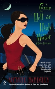 Come Hell or High Water - A Broken Heart Novel ebook by Michele Bardsley