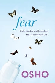 Fear - Understanding and Accepting the Insecurities of Life ebook by Osho