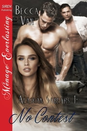 Alaskan Sabears 1: No Contest ebook by Becca Van
