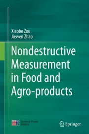 Nondestructive Measurement in Food and Agro-products ebook by Xiaobo Zou,Jiewen Zhao