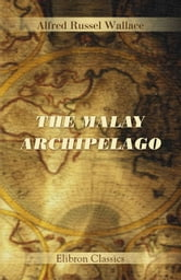 The Malay Archipelago. - A Narrative of Travel with Studies of Man and Nature. ebook by Alfred Wallace