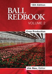 Ball RedBook: Crop Production ebook by Jim Nau