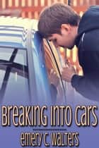 Breaking into Cars ebook by Emery C. Walters