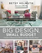 Big Design, Small Budget - Create a Glamorous Home in Nine Thrifty Steps ebook by