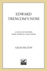Edward Trencom's Nose - A Novel of History, Dark Intrigue, and Cheese ebook by Giles Milton
