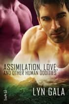 Assimilation, Love, and Other Human Oddities ebook by Lyn Gala