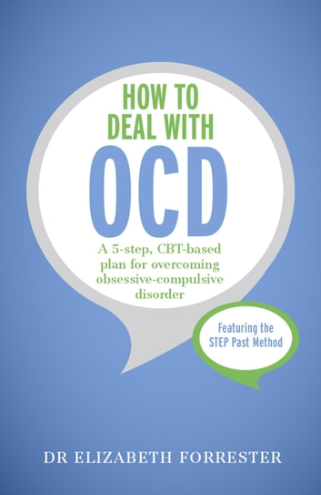 How to Deal with OCD - A 5-step, CBT-based plan for overcoming obsessive-compulsive disorder ebook by Elizabeth Forrester