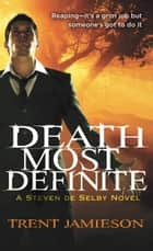 Death Most Definite ebook by Trent Jamieson