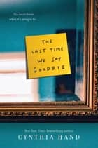The Last Time We Say Goodbye ebook by Cynthia Hand