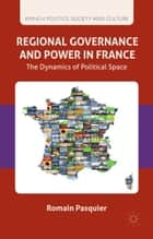 Regional Governance and Power in France ebook by R. Pasquier