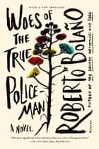 Woes of the True Policeman - A Novel ebook by Roberto Bolaño, Natasha Wimmer