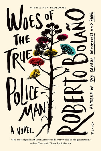 Woes of the True Policeman - A Novel ebook by Roberto Bolaño