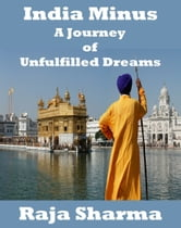India Minus-A Journey of Unfulfilled Dreams ebook by Raja Sharma
