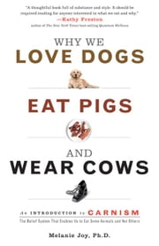Why We Love Dogs, Eat Pigs, And Wear Cows: An Introduction To Carnism ebook by Melanie Joy