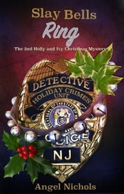 Slay Bells Ring: The 2nd Holly and Ivy Christmas Mystery ebook by Angel Nichols