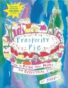 Prosperity Pie - How to Relax About Money and Everything Else ebook by SARK