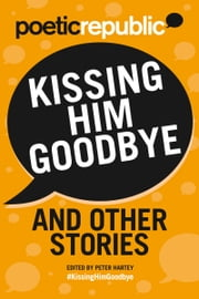 Kissing Him Goodbye and Other Stories ebook by Peter Hartey,Glenda Cooper,S.E. Crowder