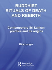 Buddhist Rituals of Death and Rebirth - Contemporary Sri Lankan Practice and Its Origins ebook by Rita Langer