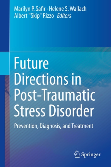 Future Directions in Post-Traumatic Stress Disorder - Prevention, Diagnosis, and Treatment ebook by