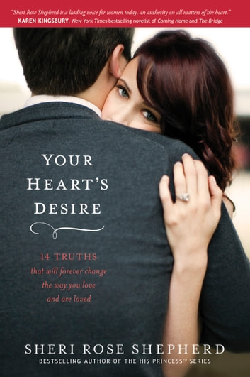 Your Heart's Desire - 14 Truths That Will Forever Change the Way You Love and Are Loved ebook by Sheri Rose Shepherd