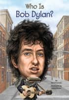 Who Is Bob Dylan? ebook by Jim O'Connor, John O'Brien, Who HQ