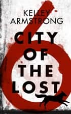 City of the Lost: Part Six 電子書 by Kelley Armstrong
