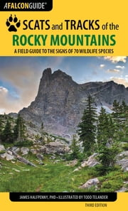 Scats and Tracks of the Rocky Mountains - A Field Guide to the Signs of 70 Wildlife Species ebook by James Halfpenny